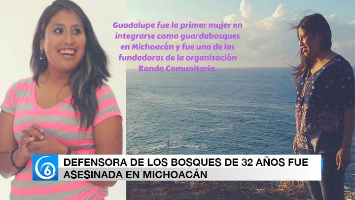 DEFENSORA DE LOS BOSQUES DE 32 AÑOS ES ASESINADA EN MICHOACÁN