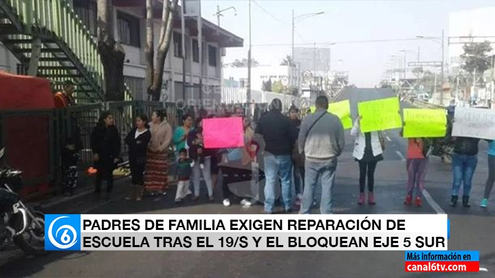 PADRES DE FAMILIA EXIGEN REPARACIÓN DE ESCUELA TRAS EL 19:S Y EL BLOQUEAN EJE 5 SUR