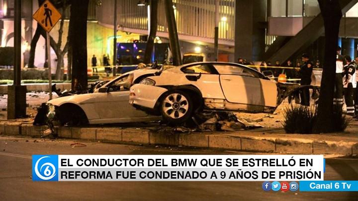 EL CONDUCTOR DEL BMW QUE SE ESTRELLÓ EN REFORMA FUE CONDENADO A 9 AÑOS DE PRISIÓN