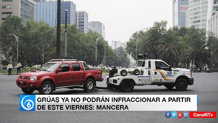 GRÚAS YA NO PODRÁN INFRACCIONAR A PARTIR DE ESTE VIERNES: MANCERA