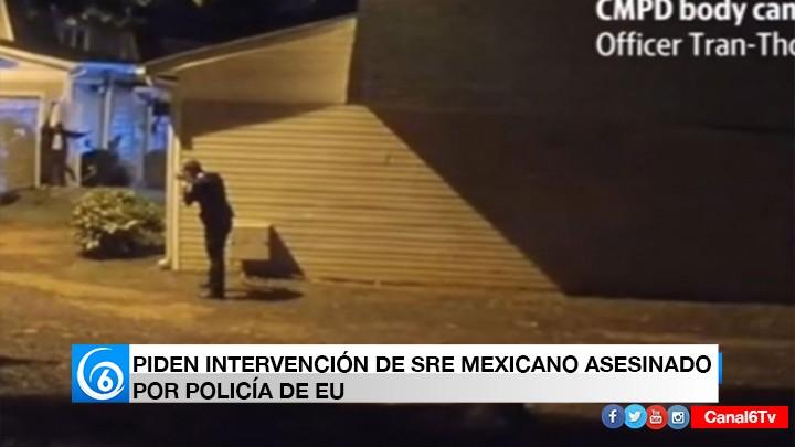 PIDEN INTERVENCIÓN DE SRE EN CASO DE MEXICANO ASESINADO POR POLICÍAS DE EU