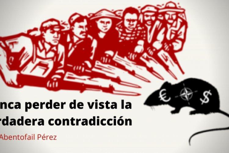 Nunca perder de vista la verdadera contradicción